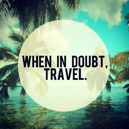 when-in-doubt-travel-quote